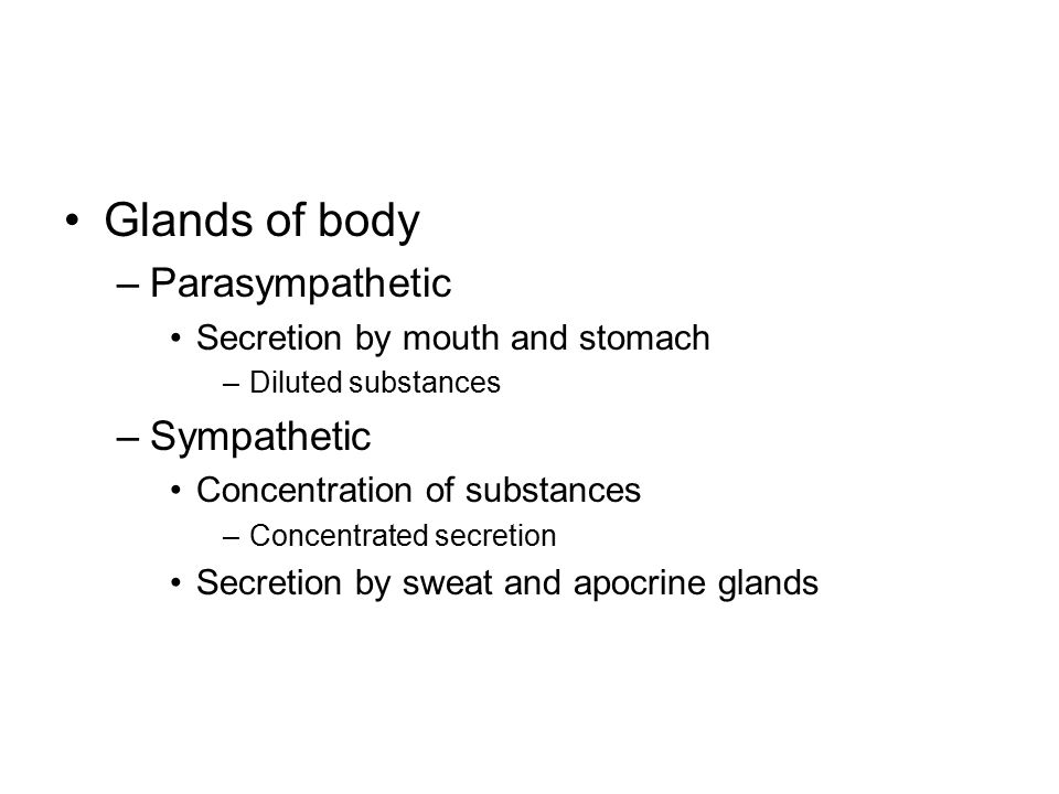 Glands of body Parasympathetic Sympathetic