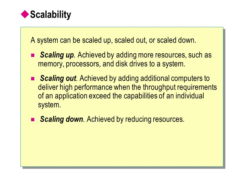 Scalability A system can be scaled up, scaled out, or scaled down.