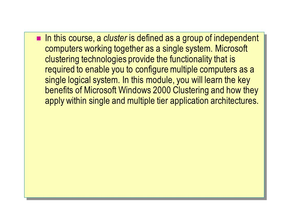 In this course, a cluster is defined as a group of independent computers working together as a single system.