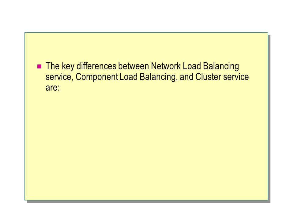 The key differences between Network Load Balancing service, Component Load Balancing, and Cluster service are: