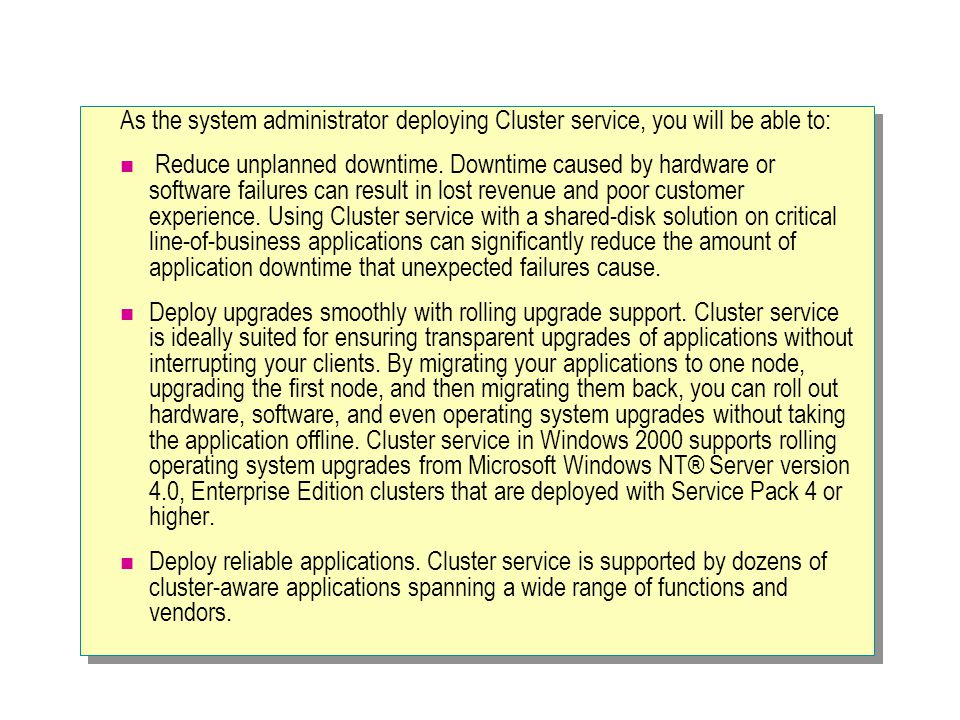 As the system administrator deploying Cluster service, you will be able to: