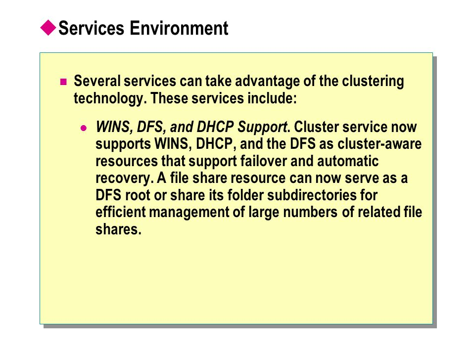 Services Environment Several services can take advantage of the clustering technology. These services include: