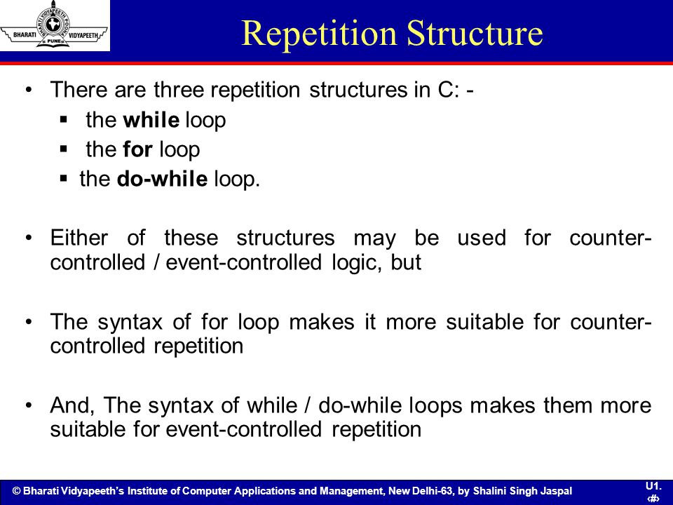 Repetition Structure There are three repetition structures in C: -
