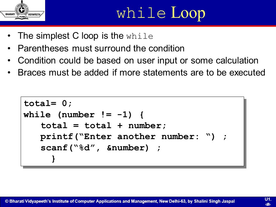 while Loop The simplest C loop is the while