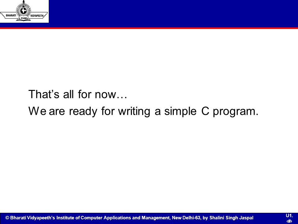 That's all for now… We are ready for writing a simple C program.