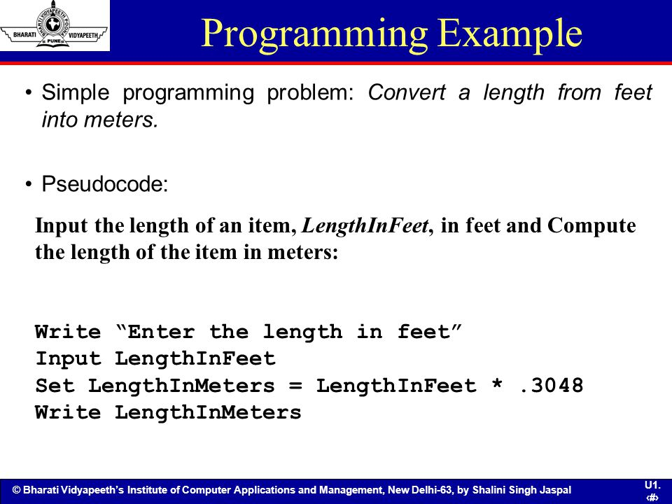 Programming Example Simple programming problem: Convert a length from feet into meters. Pseudocode: