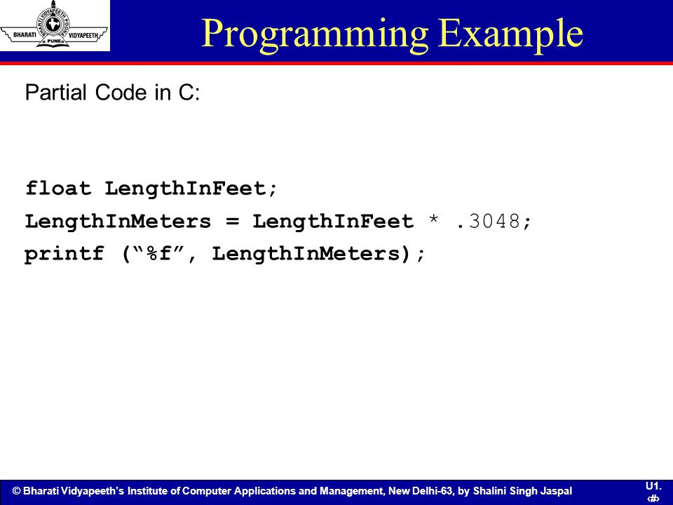 Programming Example Partial Code in C: float LengthInFeet;