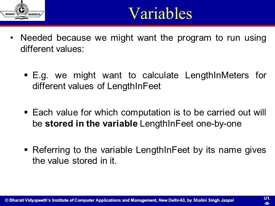 Variables Needed because we might want the program to run using different values: