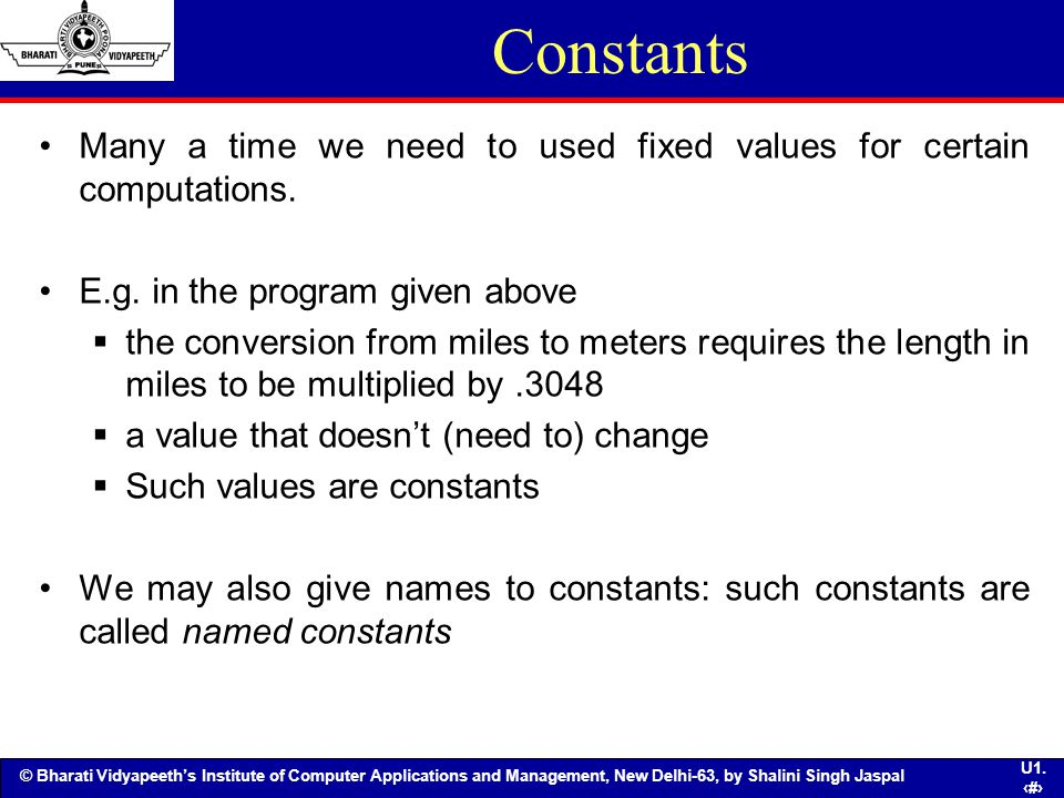 Constants Many a time we need to used fixed values for certain computations. E.g. in the program given above.