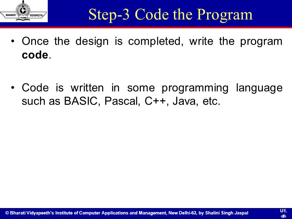 Step-3 Code the Program Once the design is completed, write the program code.