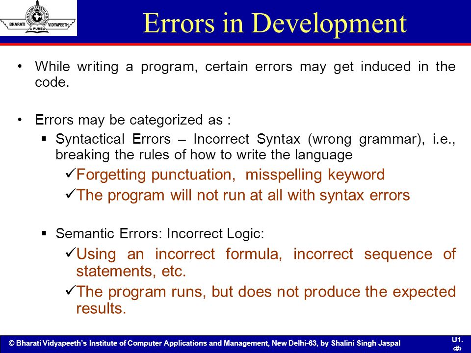 Errors in Development Forgetting punctuation, misspelling keyword