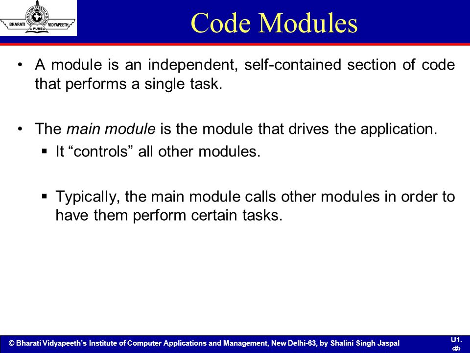Code Modules A module is an independent, self-contained section of code that performs a single task.