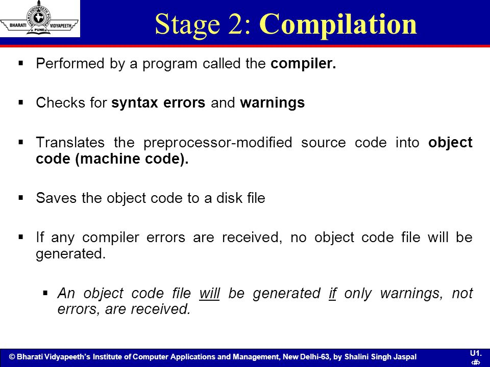 Stage 2: Compilation Performed by a program called the compiler.
