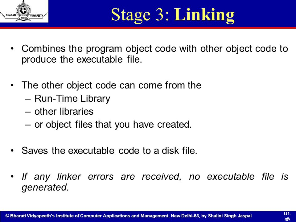 Stage 3: Linking Combines the program object code with other object code to produce the executable file.