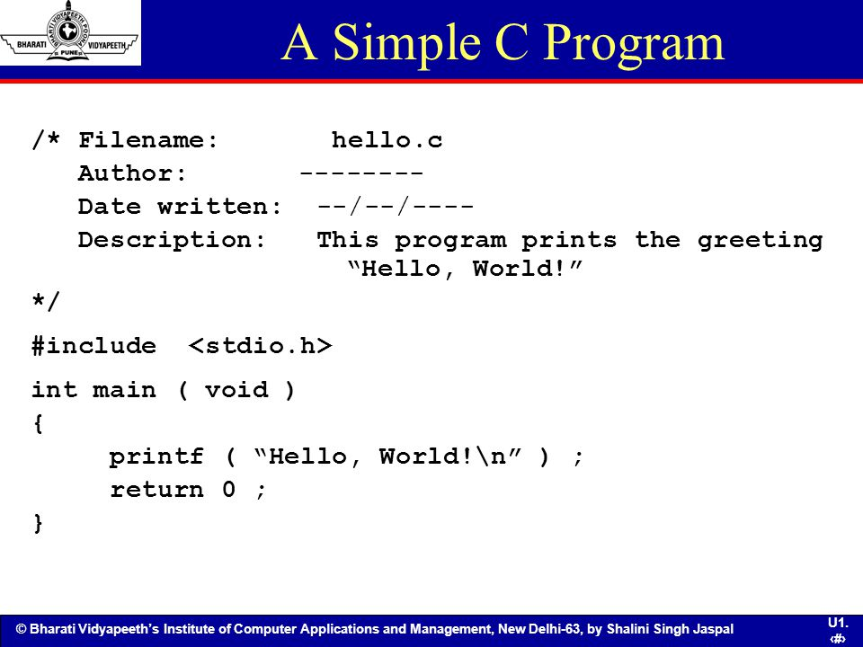 A Simple C Program /* Filename: hello.c Author: --------