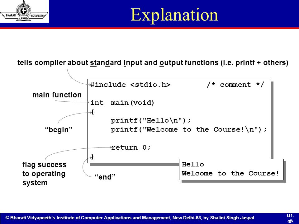 Explanation tells compiler about standard input and output functions (i.e. printf + others) #include <stdio.h> /* comment */