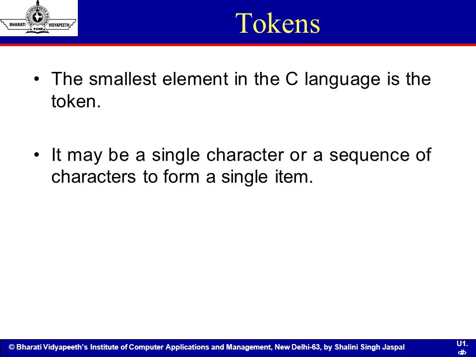 Tokens The smallest element in the C language is the token.