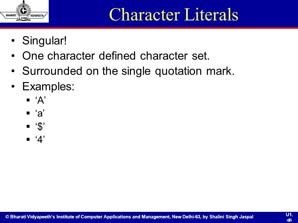 Character Literals Singular! One character defined character set.