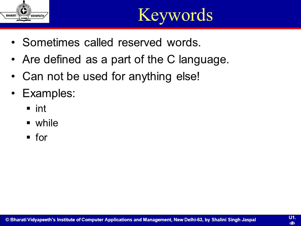 Keywords Sometimes called reserved words.
