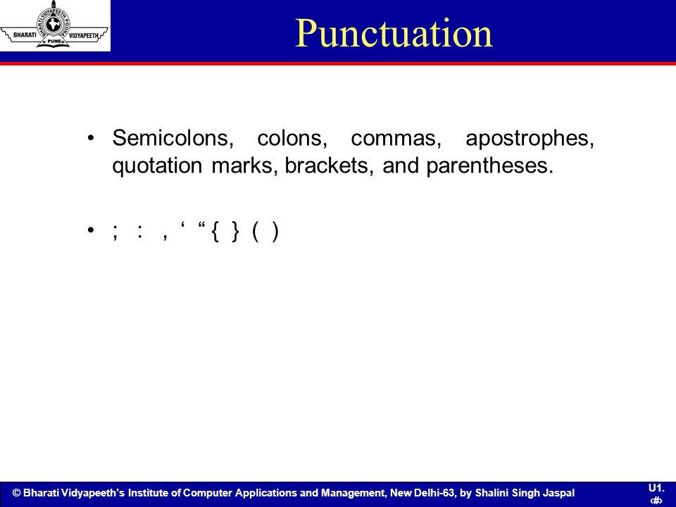 Punctuation Semicolons, colons, commas, apostrophes, quotation marks, brackets, and parentheses.