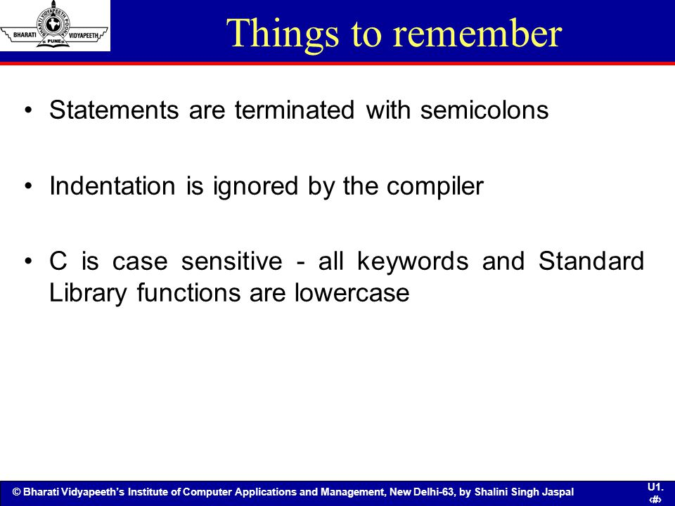 Things to remember Statements are terminated with semicolons