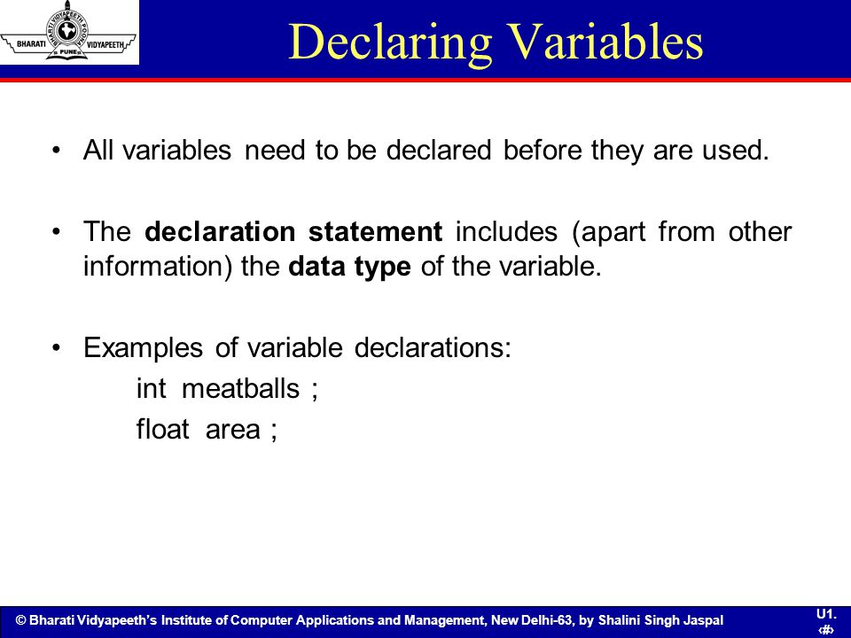 Declaring Variables All variables need to be declared before they are used.
