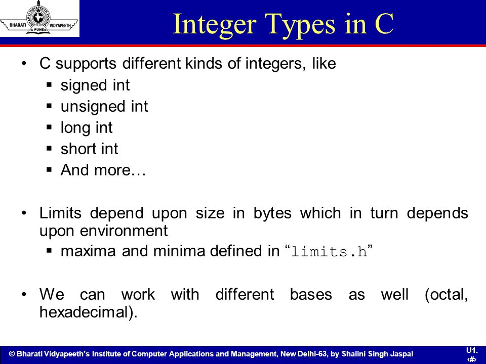 Integer Types in C C supports different kinds of integers, like
