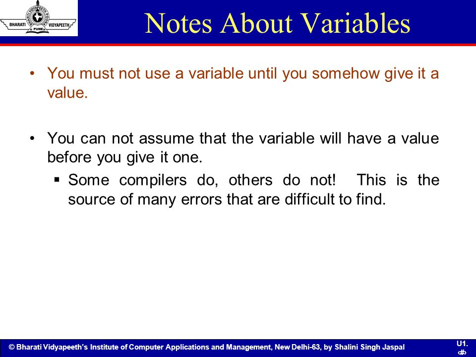 Notes About Variables You must not use a variable until you somehow give it a value.