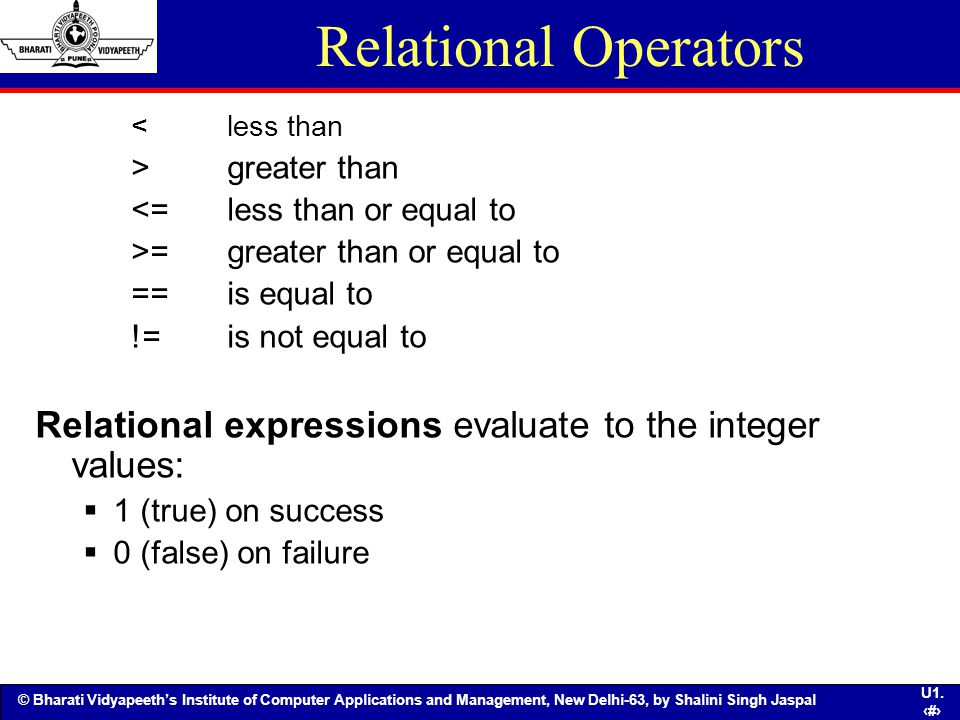 Relational Operators < less than. > greater than. <= less than or equal to. >= greater than or equal to.