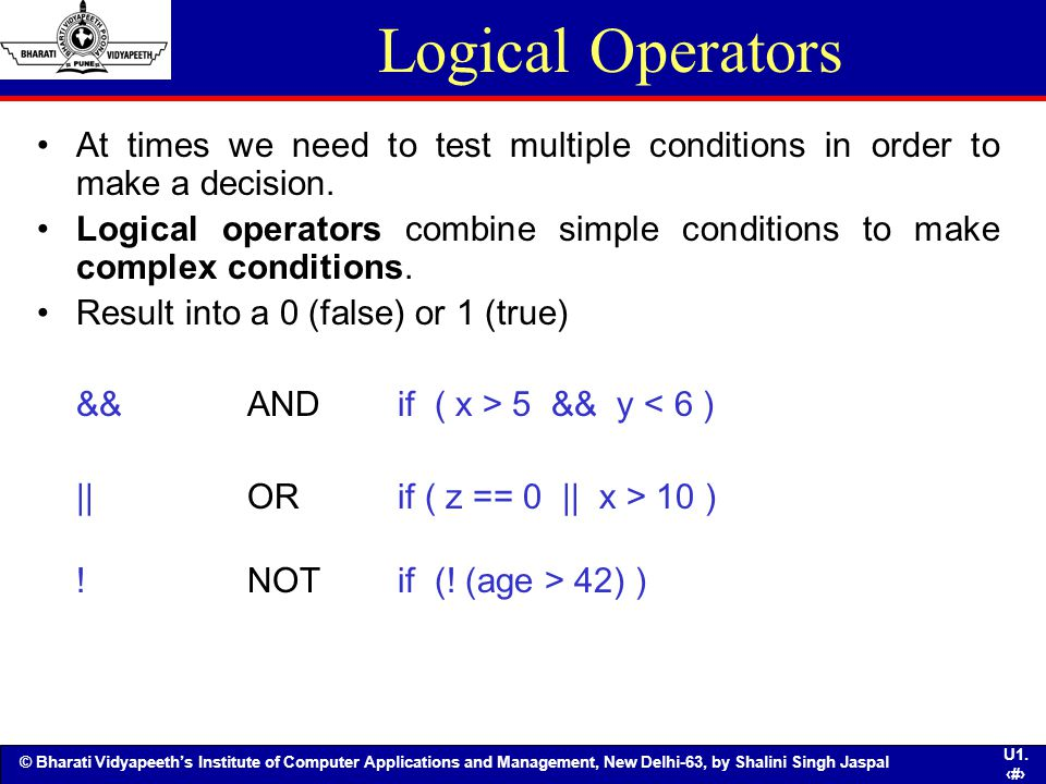 Logical Operators At times we need to test multiple conditions in order to make a decision.