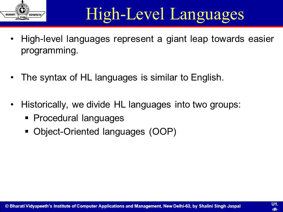 High-Level Languages High-level languages represent a giant leap towards easier programming. The syntax of HL languages is similar to English.