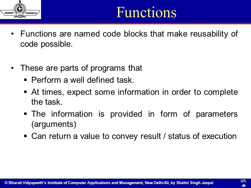Functions Functions are named code blocks that make reusability of code possible. These are parts of programs that.