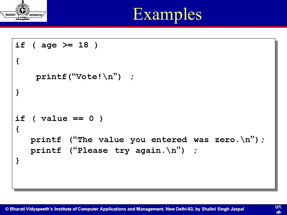 Examples if ( age >= 18 ) { printf( Vote!\n ) ; } if ( value == 0 )