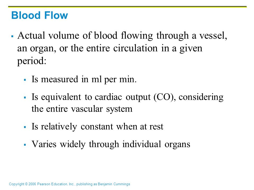 Blood Flow Actual volume of blood flowing through a vessel, an organ, or the entire circulation in a given period: