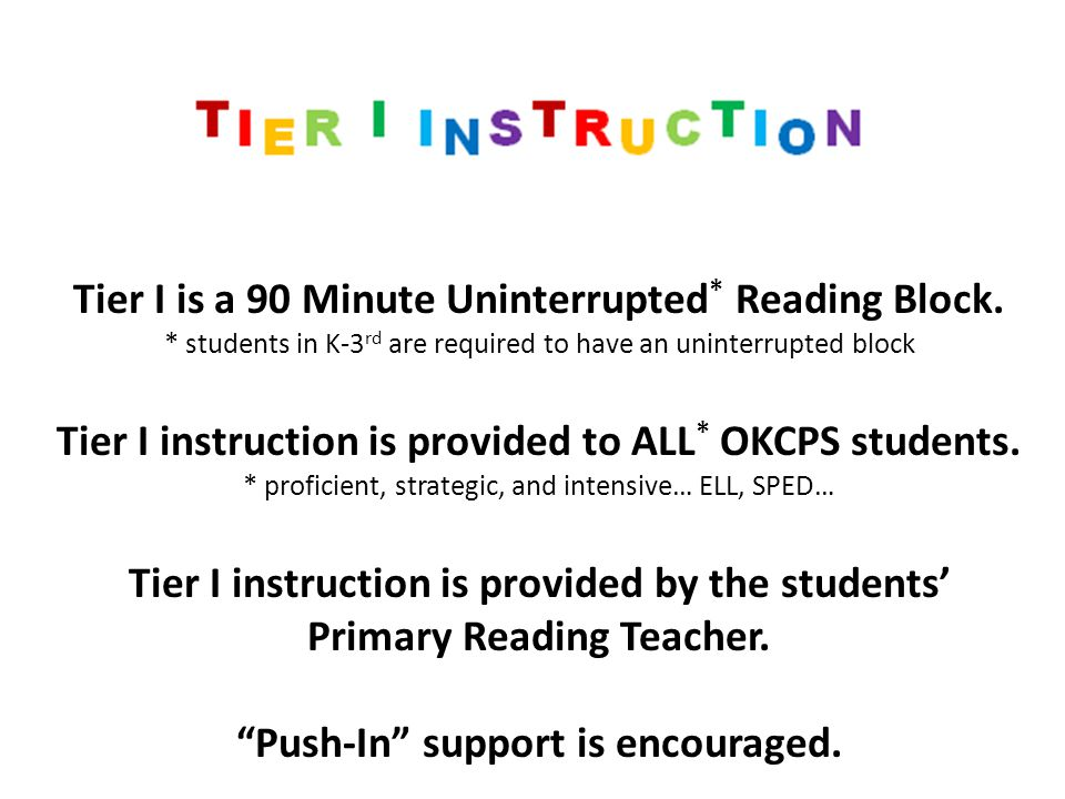 Tier I is a 90 Minute Uninterrupted* Reading Block.