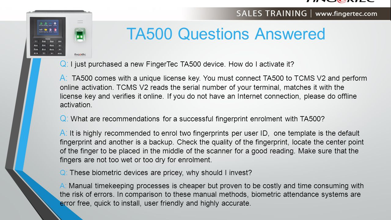TA500 Questions Answered Q: I just purchased a new FingerTec TA500 device. How do I activate it