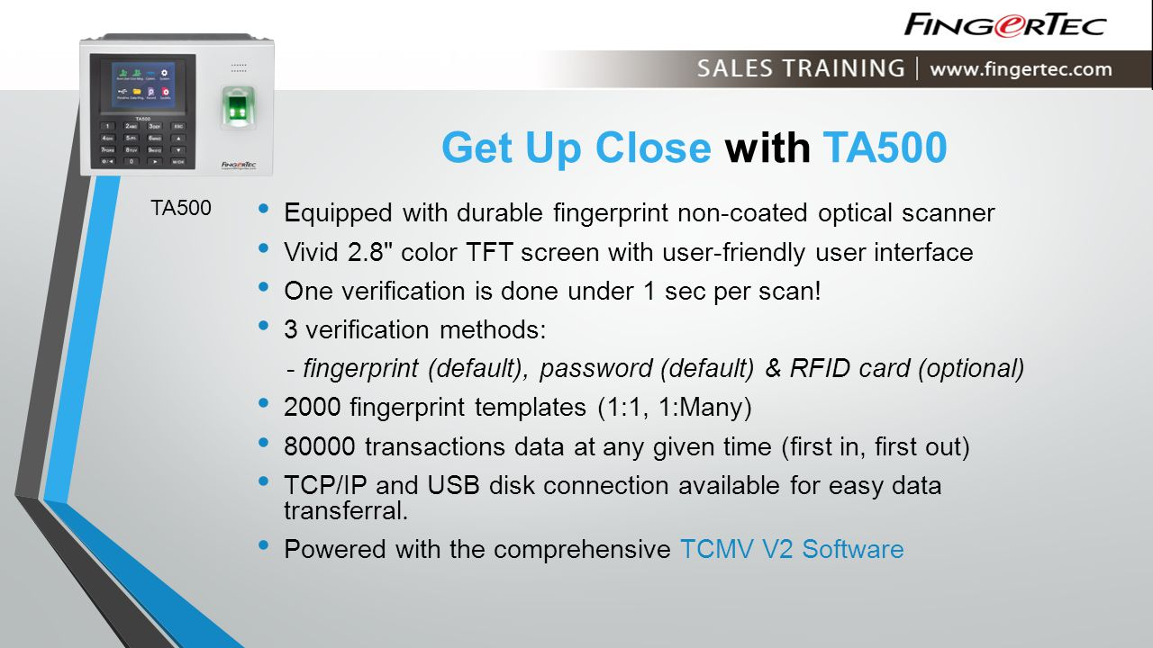 Get Up Close with TA500 TA500. Equipped with durable fingerprint non-coated optical scanner.