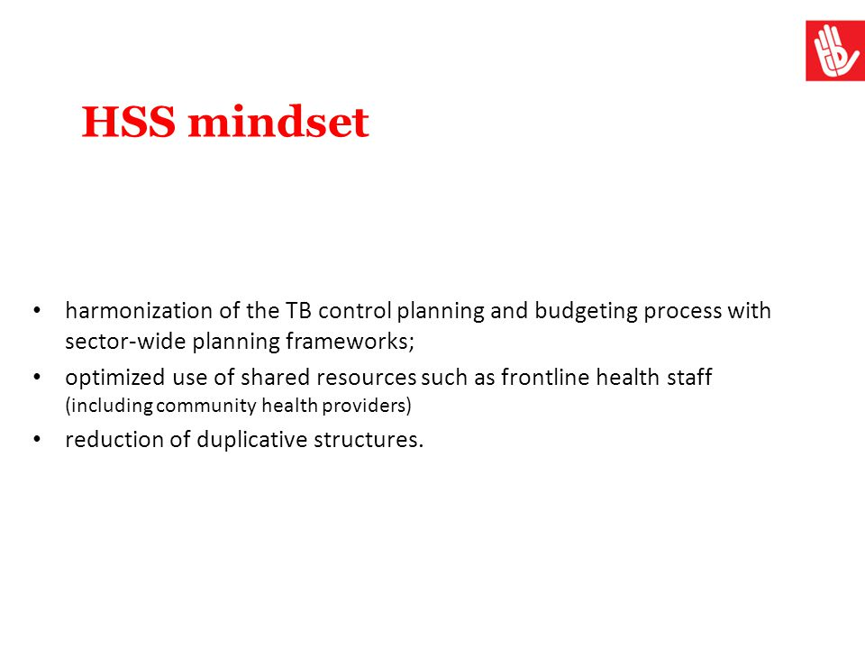 HSS mindset harmonization of the TB control planning and budgeting process with sector-wide planning frameworks;