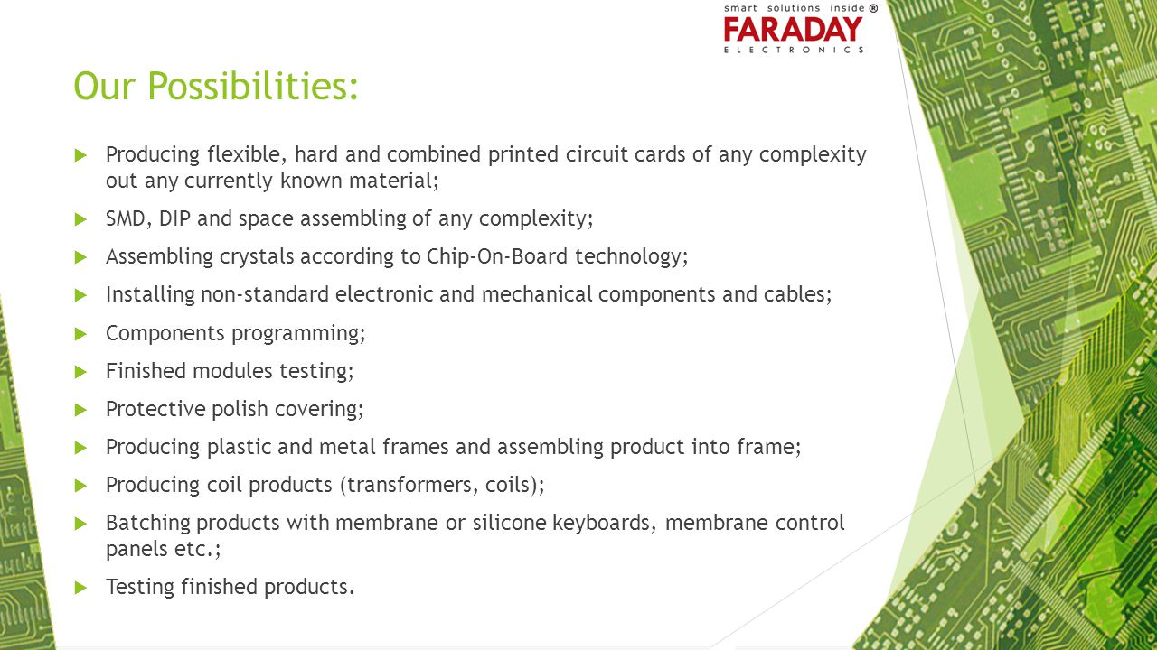 Our Possibilities: Producing flexible, hard and combined printed circuit cards of any complexity out any currently known material;