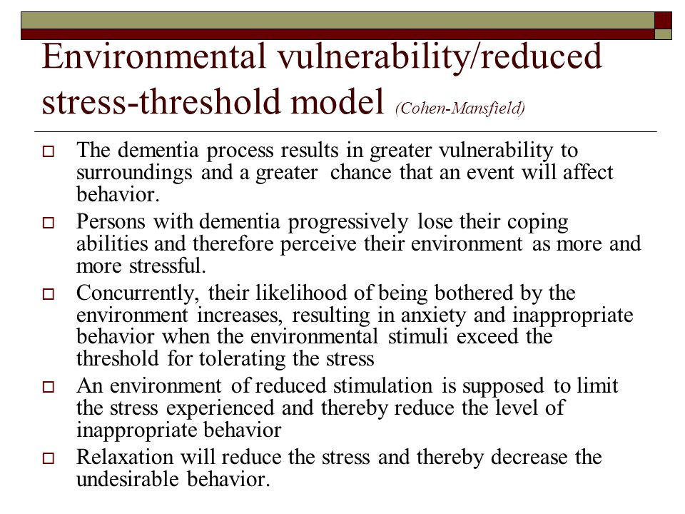 Environmental vulnerability/reduced stress-threshold model (Cohen-Mansfield)