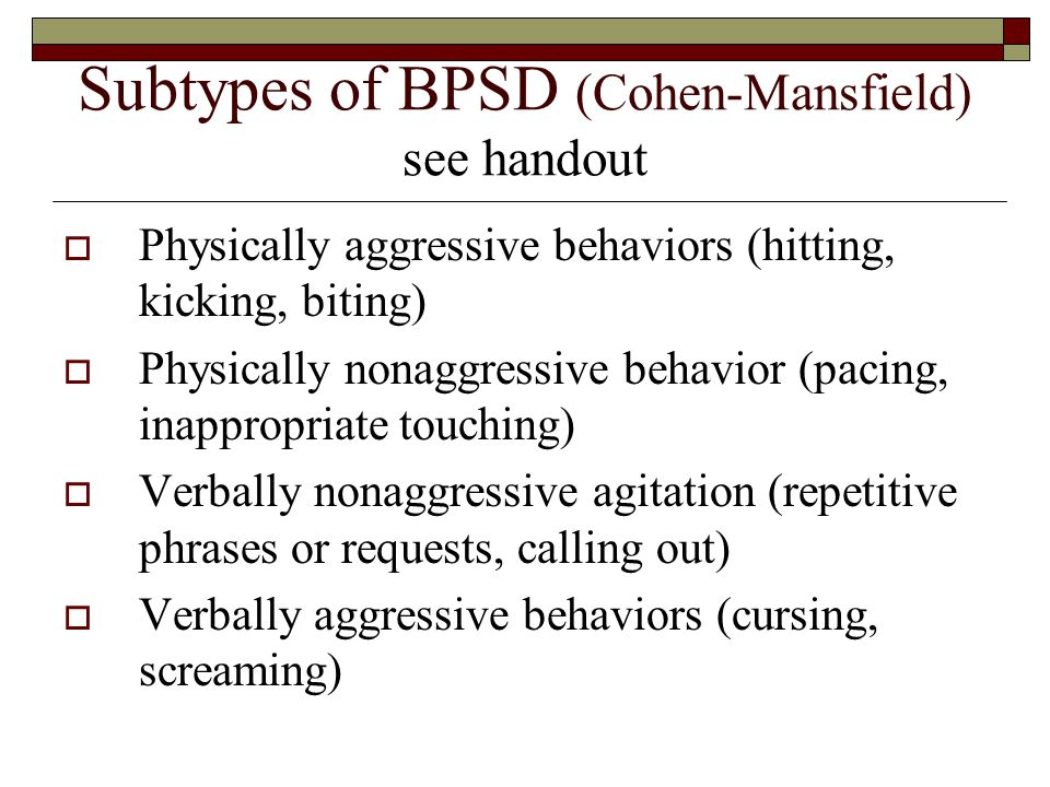 Subtypes of BPSD (Cohen-Mansfield) see handout