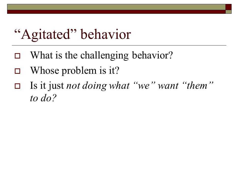 Agitated behavior What is the challenging behavior