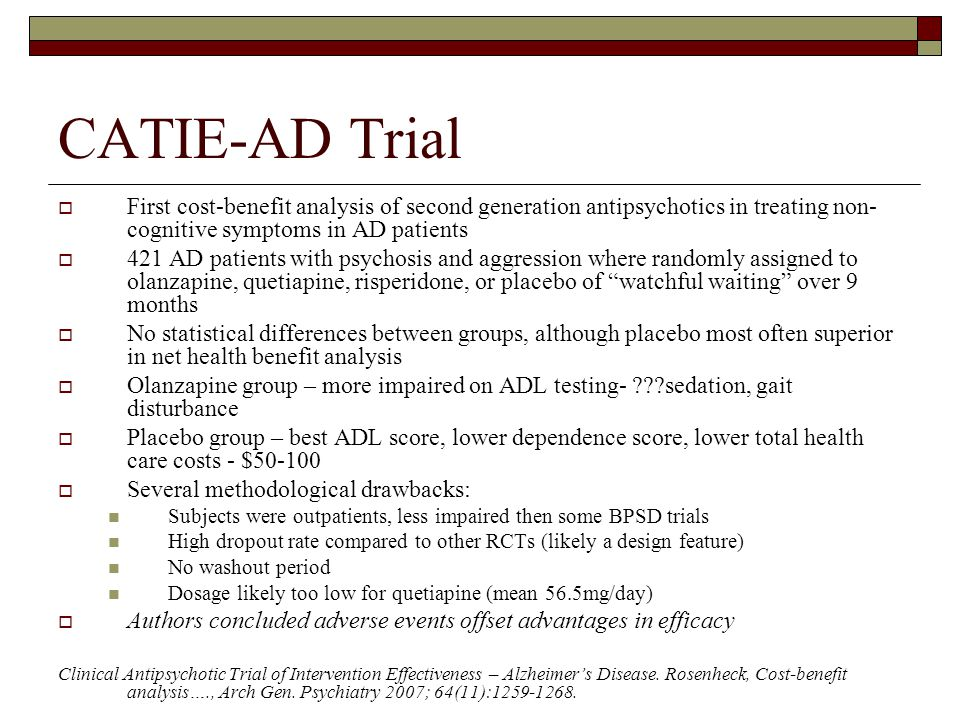 CATIE-AD Trial First cost-benefit analysis of second generation antipsychotics in treating non-cognitive symptoms in AD patients.