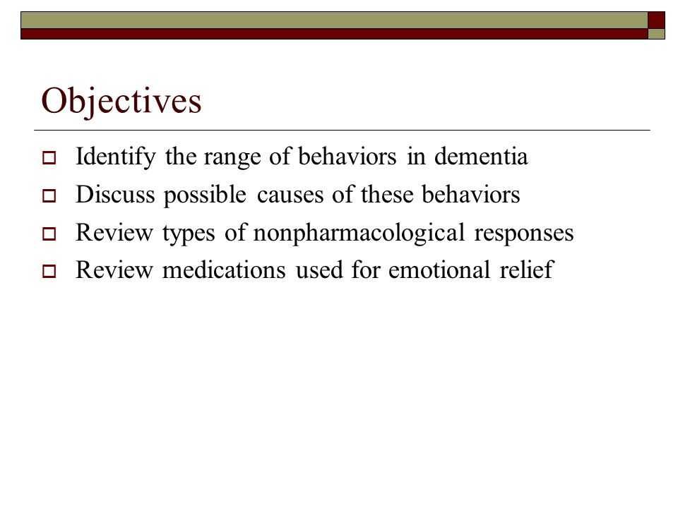 Objectives Identify the range of behaviors in dementia