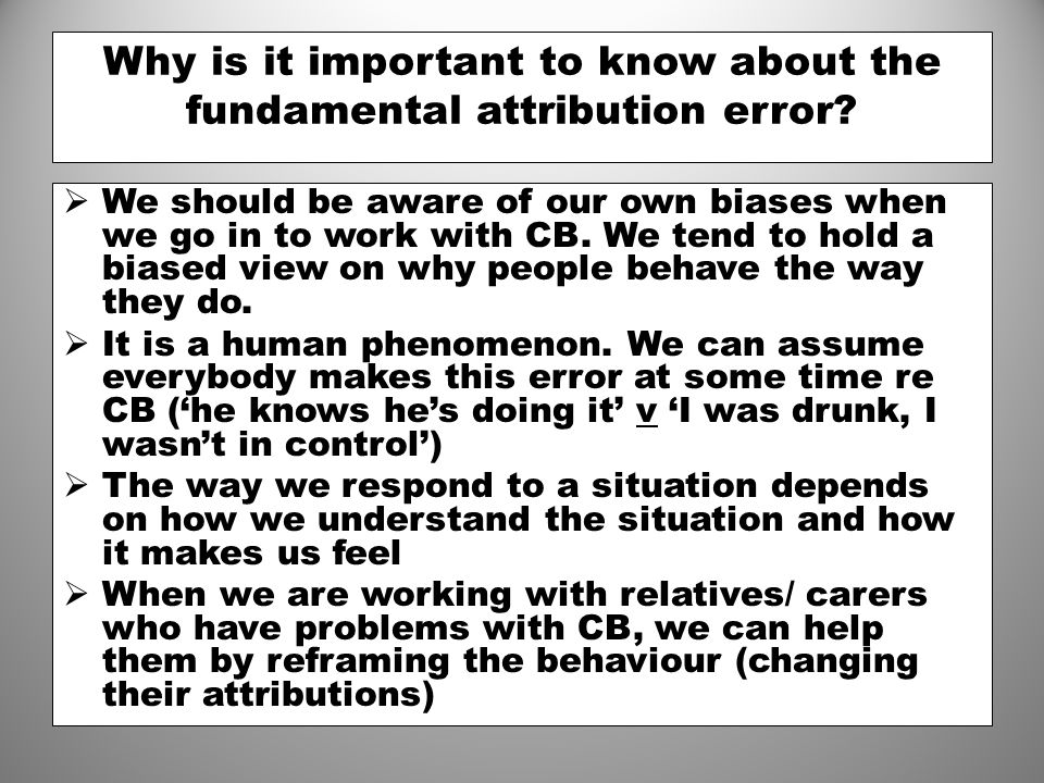 Why is it important to know about the fundamental attribution error