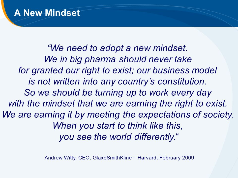 We need to adopt a new mindset. We in big pharma should never take