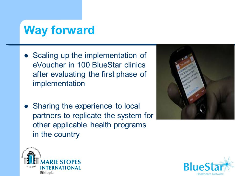 Way forward Scaling up the implementation of eVoucher in 100 BlueStar clinics after evaluating the first phase of implementation.