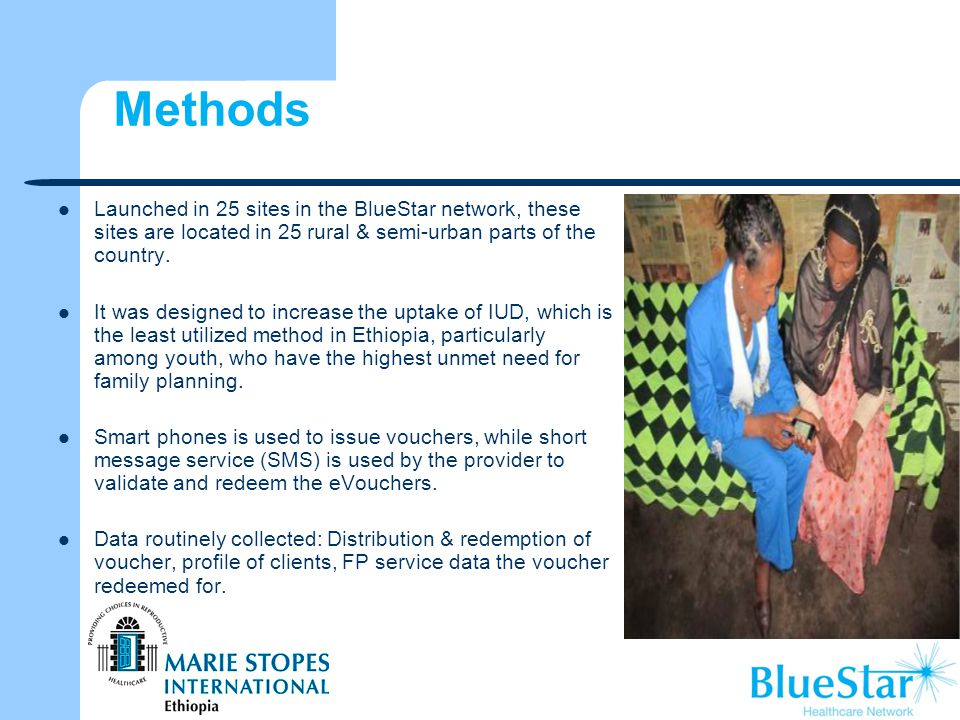 Methods Launched in 25 sites in the BlueStar network, these sites are located in 25 rural & semi-urban parts of the country.