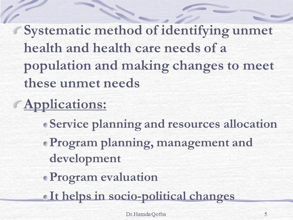 Systematic method of identifying unmet health and health care needs of a population and making changes to meet these unmet needs