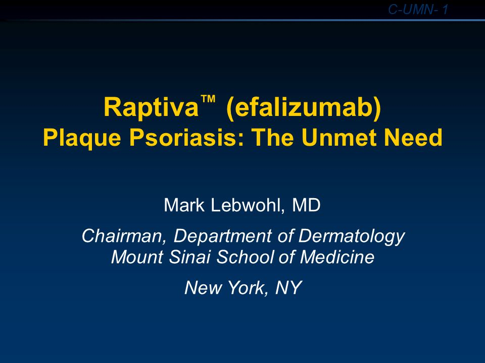 Raptiva™ (efalizumab) Plaque Psoriasis: The Unmet Need